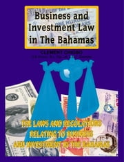 Business and Investment Law in The Bahamas:The Laws and Regulations Relating to Business and Investment in the Bahamas ebook by Chigbo LLB (Hons) B.L. Dip.Lat L.E.C. Ba