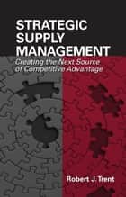 Strategic Supply Management ebook by Robert Trent
