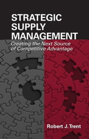 Strategic Supply Management - Creating the Next Source of Competitive Advantage ebook by Robert Trent