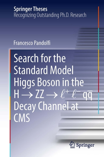 Search for the Standard Model Higgs Boson in the H → ZZ → l + l - qq Decay Channel at CMS ebook by Francesco Pandolfi