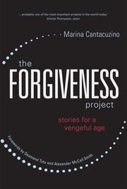 The Forgiveness Project - Stories for a Vengeful Age ebook by Marina Cantacuzino, Archbishop Emeritus Desmond Tutu, Alexander McCall McCall Smith