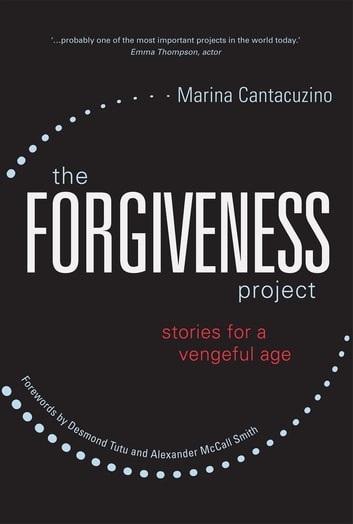 The Forgiveness Project - Stories for a Vengeful Age ebook by Marina Cantacuzino