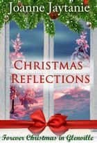 Christmas Reflections - Forever Christmas in Glenville, #1 ebook by Joanne Jaytanie