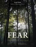 Fear - Feel It, Face It, and Grow ebook by Mark Edick