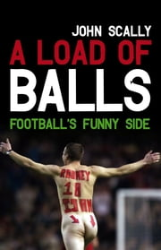 A Load of Balls - Football's Funny Side ebook by John Scally
