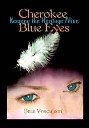 Cherokee Blue Eyes - Keeping the Heritage Alive ebook by Brian Voncannon