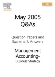Management Accounting- Business Strategy May 2005 Exam Q&as ebook by Cima
