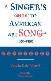 A Singer's Guide to the American Art Song: 1870-1980 ebook by Victoria Etnier Villamil