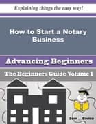 How to Start a Notary Business (Beginners Guide) - How to Start a Notary Business (Beginners Guide) ebook by Aliza Kraus