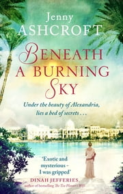 Beneath a Burning Sky - A beautiful and heart-wrenching story of love, secrets and betrayal ebook by Jenny Ashcroft