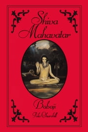 Shiva Mahavatar Babaji ebook by Pola Churchill