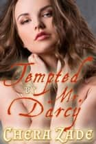 Tempted by Mr. Darcy - As Mr. Darcy Commands, #1 ebook by A Lady, Chera Zade, Delaney Jane