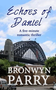 Echoes of Daniel: A five-minute romantic thriller ebook by Bronwyn Parry
