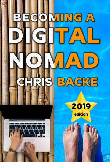 Becoming a Digital Nomad - 2019 edition ebook by Chris Backe