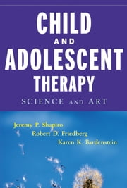 Child and Adolescent Therapy - Science and Art ebook by Jeremy P. Shapiro,Robert D. Friedberg,Karen K. Bardenstein