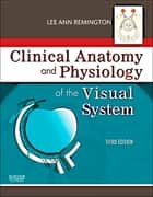 Clinical Anatomy and Physiology of the Visual System ebook by Lee Ann Remington, OD, MS,...