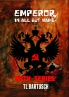 Emperor in all but name ebook by TL Bartusch