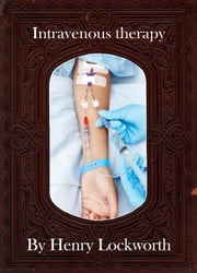 Intravenous therapy ebook by Henry Lockworth,Eliza Chairwood,Bradley Smith