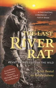 The Last River Rat - Kenny Salwey's Life in the Wild ebook by J Scott Bestul