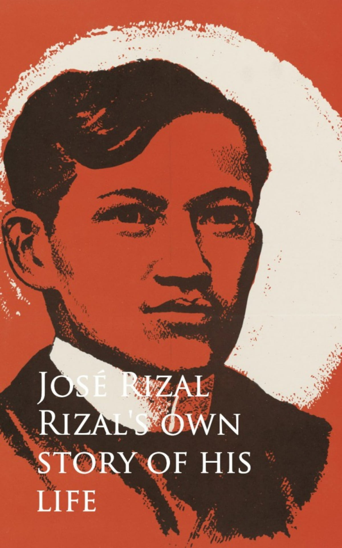 Rizal's Own Story Of His Life Ebook By Jose Rizal  9783736407053  Kobo