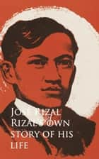 Rizal's own Story of his Life ebook by Jose Rizal