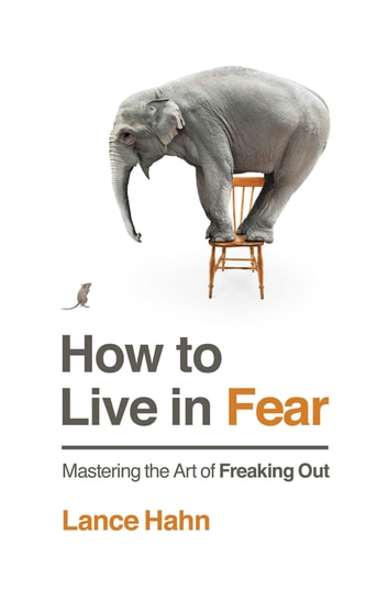 How to Live in Fear - Mastering the Art of Freaking Out 電子書 by Lance Hahn,Robert Noland