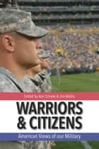 Warriors and Citizens - American Views of Our Military ebook by Jim Mattis, Kori Schake