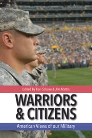 Warriors and Citizens - American Views of Our Military ebook by Jim Mattis,Kori Schake
