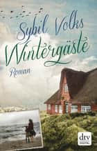 Wintergäste - Roman ebook by Sybil Volks