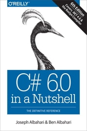 C# 6.0 in a Nutshell - The Definitive Reference ebook by Albahari