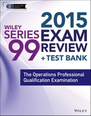 Wiley Series 99 Exam Review 2015 + Test Bank - The Operations Professional Qualification Examination ebook by The Securities Institute of America, Inc.