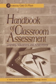 Handbook of Classroom Assessment: Learning, Achievement, and Adjustment ebook by Phye, Gary D.