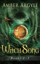 Witch Song Box Set - Volume 1-3 + Bonus Novella ebook by Amber Argyle