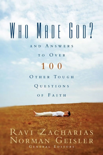 Who Made God? - And Answers to Over 100 Other Tough Questions of Faith ebook by Zondervan