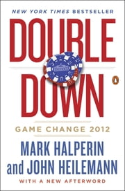 Double Down - Game Change 2012 ebook by Mark Halperin,John Heilemann