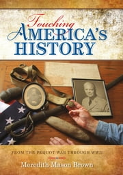 Touching America's History - From the Pequot War through WWII ebook by Meredith Mason Brown