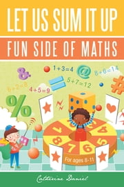 Let Us Sum It Up - Fun Side of Maths ebook by Catherine Daniel