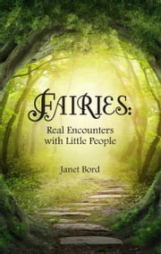 Fairies - Real Encounters with Little People ebook by Janet Bord