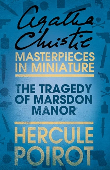 The Tragedy of Marsdon Manor: A Hercule Poirot Short Story ebook by Agatha Christie