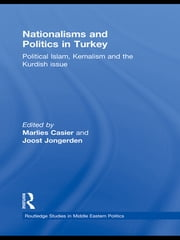 Nationalisms and Politics in Turkey - Political Islam, Kemalism and the Kurdish Issue ebook by Marlies Casier,Joost Jongerden