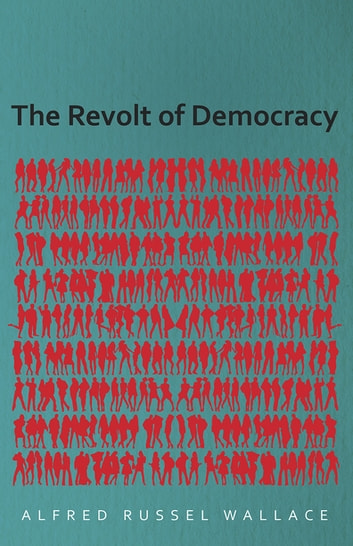 The Revolt of Democracy ebook by Alfred Russel Wallace