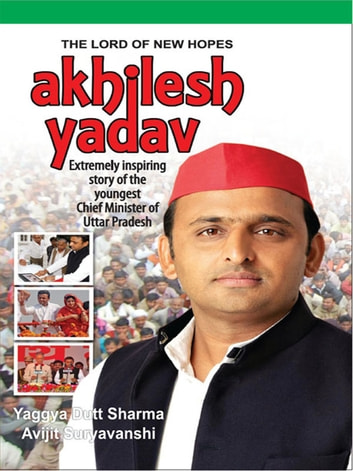 Akhilesh Yadav - The Lord of New Hopes ebook by Yaggya Dutt Sharma