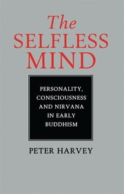 The Selfless Mind - Personality, Consciousness and Nirvana in Early Buddhism ebook by Peter Harvey