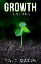 Growth Lessons ebook by Naty Matos
