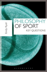 Philosophy of Sport - Key Questions ebook by Dr Emily Ryall
