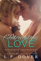 Intercepting Love ebook by L.P. Dover