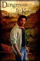 Dangerous to Know ebook by Nell Dixon