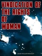 Vindication Of The Rights Of Women ebook by Mary Wollstonecraft