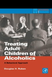 Treating Adult Children of Alcoholics: A Behavioral Approach ebook by Ruben, Douglas H.