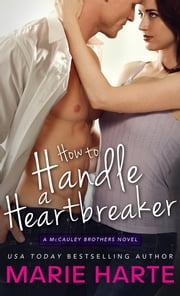 How to Handle a Heartbreaker - A hilarious and scorching contemporary romance ebook by Marie Harte